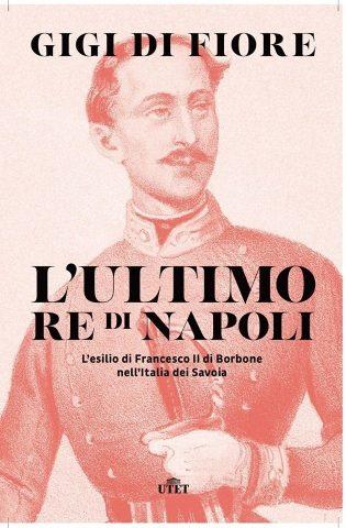 L'ultimo Re di Napoli-Gigi di Fiore