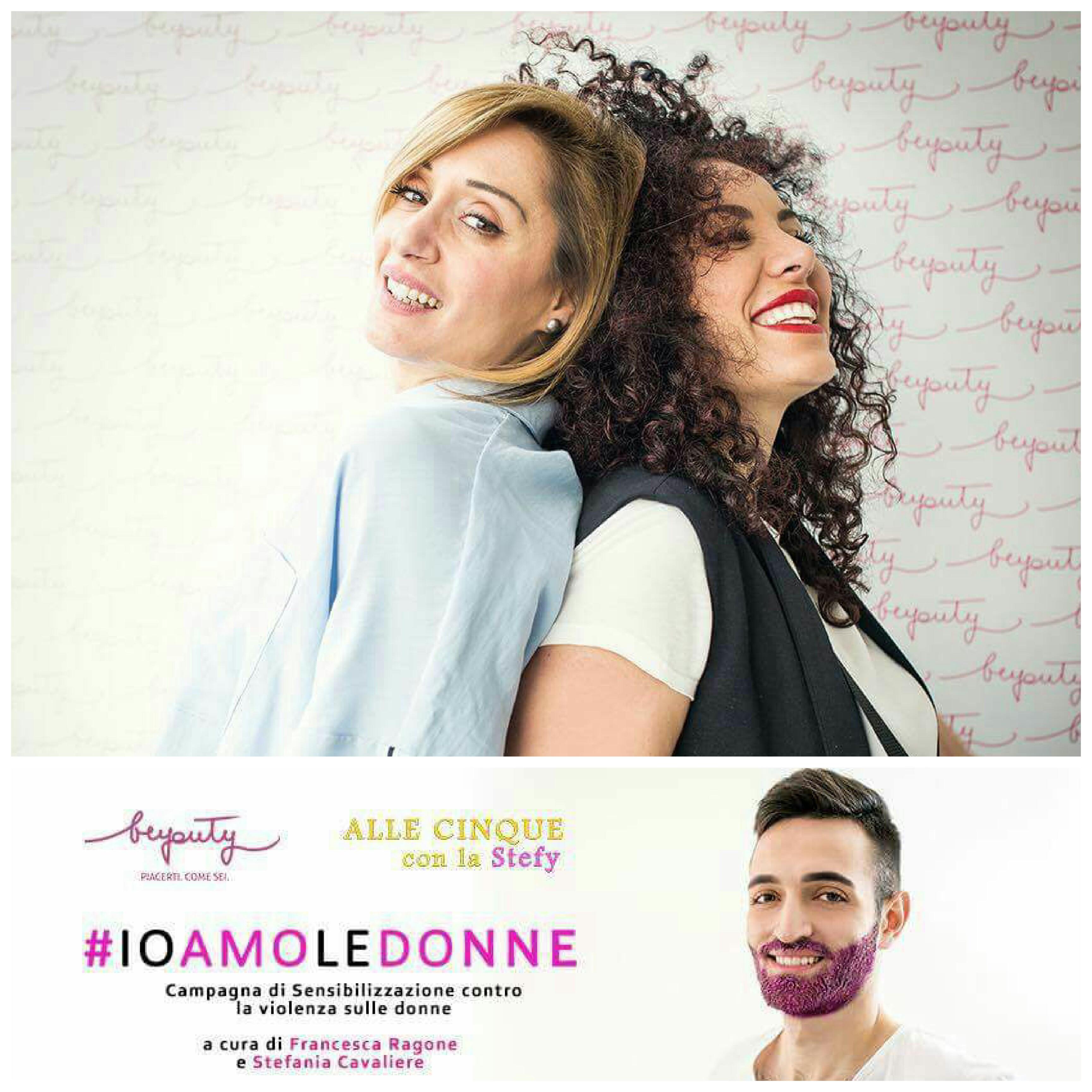 Stefania Cavaliere-Francesca Beyouty-Campagna di sensibilizzazione #ioamoledonne